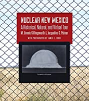 Nuclear New Mexico: A Historical, Natural, and Virtual Tour