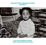 RELAXIN' WITH JAPANESE LOVERS VOLUME 6 ~WE LOVE JAPANESE LOVERS MORE THAN EVER SELECTIONS~(完全生産限定盤) [Analog]