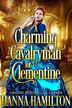 A Charming Cavalryman for Clementine: A Historical Regency Romance Novel by [Hamilton, Hanna]