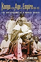 Kongo in the Age of Empire 1860-1913: The Breakdown of a Moral Order (Africa and the Diaspora: History, Politics, Culture)
