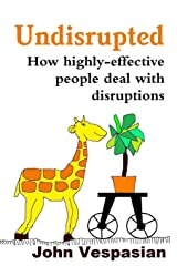 Undisrupted: How highly-effective people deal with disruptions ペーパーバック