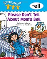 Please Don't Tell About Mom's Bell (Word Family Tales)