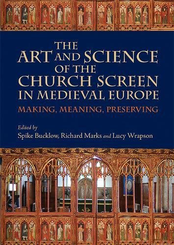 Download The Art and Science of the Church Screen in Medieval Europe: Making, Meaning, Preserving (Boydell Studies in Medieval Art and Architecture) 178327123X