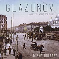 Glazunov: Complete Works for Piano by Duane Hulbert