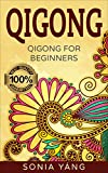 Qigong: Ultimate Guide For Beginners (Everything about Qigong, Qigong Benefits, Health, Chinese Healing, Energy Exercise, ,Healing...Concentration) (English Edition)