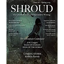 Shroud 16: The Quarterly Journal of Speculative Writing (Volume 4) (Shroud Magazine)