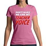 Dont Make Me Use My Teacher Voice - Womens T-Shirt - 10 Colours