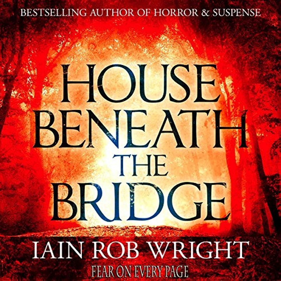 法王遺体安置所馬鹿げたHouse Beneath the Bridge: A Horror Novel