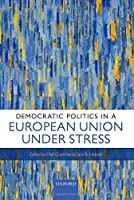 Democratic Politics in a European Union Under Stress by Unknown(2015-01-20)