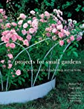 Projects for Small Gardens: 56 Projects With Step-by-step Instruction