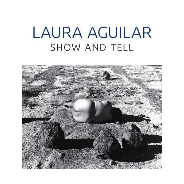 Laura Aguilar: Show and ...の商品画像