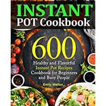 Instant Pot Cookbook: 600 Healthy and Flavorful Instant Pot Recipes Cookbook for Beginners and Busy People (Upgraded Edition)