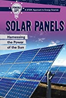 Solar Panels: Harnessing the Power of the Sun (Powered Up! A Stem Approach to Energy Sources)