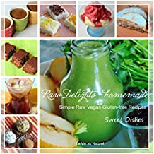 Raw Delights - homemade, Sweet Dishes: Simple raw Vegan Gluten-free Recipes