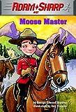 Adam Sharp #5: Moose Master