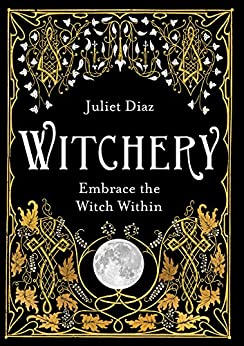 Witchery: Embrace the Witch Within by [Diaz, Juliet]