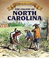 The Colony of North Carolina (Spotlight on the 13 Colonies)