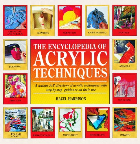 Download The Encyclopedia of Acrylic Techniques: A Unique A-z Directory of Acrylic Techniques With Step-by-step Guidance on Their Use 0855329610