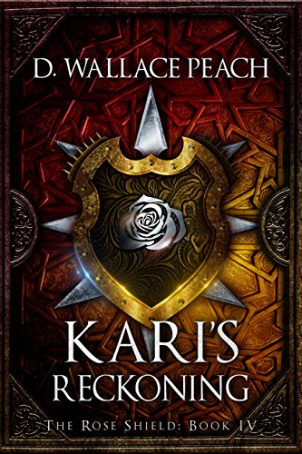 Kari's Reckoning (The Rose Shield Book 4) by [Peach, D. Wallace]