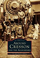 Around Cresson and the Alleghenies (Images of America)