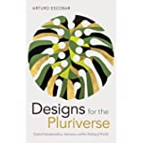 Designs for the Pluriverse: Radical Interdependence, Autonomy, and the Making of Worlds (New Ecologies for the Twenty-first C