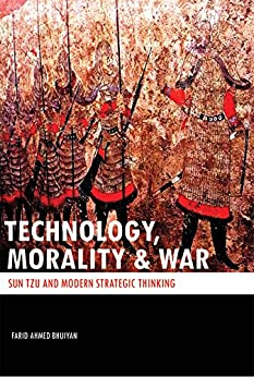 [Bhuiyan, Farid Ahmed]のTECHNOLOGY, MORALITY & WAR: SUN TZU and Modern Strategic Thinking (English Edition)