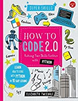 How to Code 2.0: Pushing Your Skills Further with Python: Learn how to code with Python in 10 Easy Lessons (Super Skills)