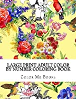 Large Print Adult Color By Number Coloring Book: Big Jumbo Color By Numbers Coloring Book Over 130 Pages of Flowers Seasons Gardens Animals Stress Relief (Adult Color By Number Books) [並行輸入品]
