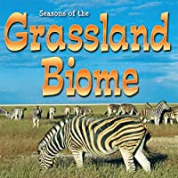 Seasons of the Grassland Biome (Biomes)