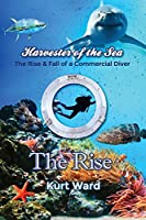Harvester of the Sea: The Rise & Fall of a Commercial Diver: the Rise