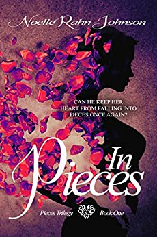 In Pieces: Book 1 (Pieces Trilogy) by [Rahn-Johnson, Noelle]