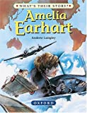 Amelia Earhart: The Pioneering Pilot (What's Their Story?)
