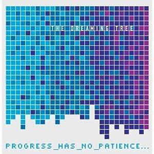 Progress Has No Patience