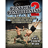Convict Conditioning 2: Advanced Prison Training Tactics for…