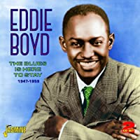 The Blues Is Here To Stay 1947-1959 by Eddie Boyd