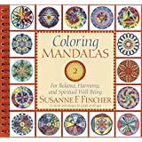 Coloring Mandalas 2: For Balance, Harmony, and Spiritual Well-Being (An Adult Coloring Book)
