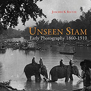 Unseen Siam: Early Photography 1860-1910