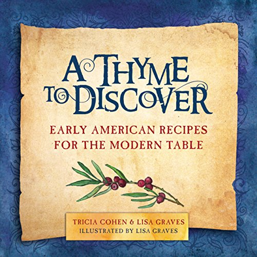 A Thyme to Discover: Early American Recipes for the Modern Table