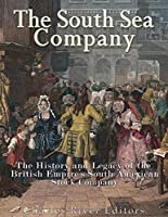 The South Sea Company: The History of the British Empire's South American Stock Company