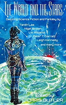THE WORLD AND THE STARS: Dazzling Science Fiction and Fantasy by [Lee, Tanith, Jay, Deborah, Davies, Colin P., Williams, Liz, Laville, Paul, Counihan, Elizabeth, Gaskell, Stephen, Baldry, Cherith]