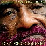 Scratch Came Scratch Saw Scratch Conquered (Dig)