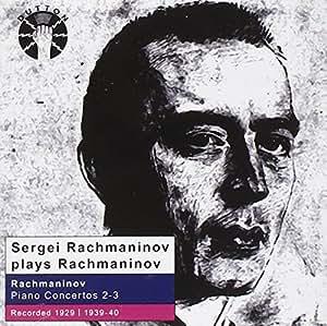 Sergei Rachmaninov plays Rachmaninov : Piano Concertos 2 & 3