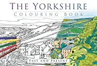 The Yorkshire Colouring Book: Past and Present by The History Press(2016-06-01)
