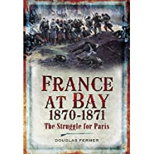 France at Bay 1870-1871: The Struggle for Paris