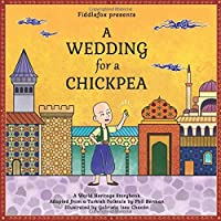 A Wedding for a Chickpea: A Turkish Folktale (World Heritage Storybook)