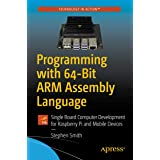 Programming with 64-Bit ARM Assembly Language: Single Board Computer Development for Raspberry Pi and Mobile Devices