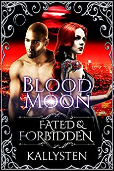 Blood Moon (Fated & Forbidden Book 10) by [Kallysten]