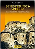 Die Befestigungsweisen der Vorzeit und des Mittelalters