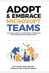 Adopt & Embrace Microsoft Teams: A manager's guide to communication, collaboration and coordination with Microsoft Teams Kindle Edition