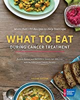 What to Eat During Cancer Treatment: More Than 130 Recipes to Help You Cope